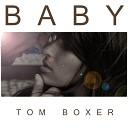 Tom Boxer - Baby Original Mix