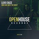 Luxx Daze - Ones We Hate The Most Original Mix