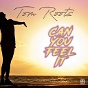 Tom Roots - Can You Feel It Radio Edit
