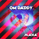 OM Daddy - Maha Original Mix