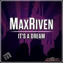 MaxRiven - It s A Dream Original Mix