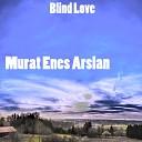 Murat Enes Arslan - Blind Love Original Mix