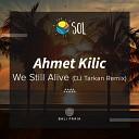 Ahmet Kilic - We Still Alive DJ Tarkan Remix Radio Edit