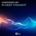 Aleksandr L N - In Deep Thought Original Mix