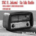 SNC feat Jokowi - Ga Ada Radio D3CKA KUMIS X YUDHI ZHIGLER REMIX