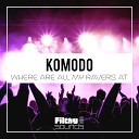 Komodo - Where Are All My Ravers At Original Mix