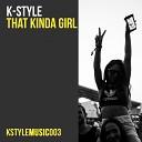 K Style - That Kinda Girl Original Mix