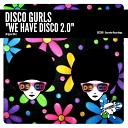 Disco Gurls - We Have Disco 2 0 Original Mix