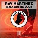 Ray Martinez - Walk Out The Door Ray s Radio Edit