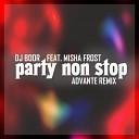Dj Boor Feat Misha Frost - Party Non Stop Advante Remix