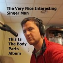 The Very Nice Interesting Singer Man - I Got Teeth in My Mouth
