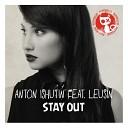 Anton Ishutin feat Leusin - Stay Out Original Mix