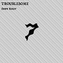 Dawn Razor - Troublesome Original Mix