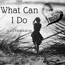 KastomariN - What Can I Do