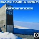 Isaac Haze G Roy - Not Made Of Sugar Original Mix
