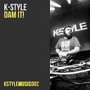 K Style - Dam It Original Mix