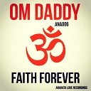 OM Daddy - Faith Forever Original Mix