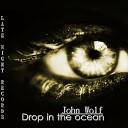 John Wolf - Drop In The Ocean Original Mix