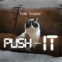 Tom Boxer - Push iT Original Mix