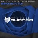 R E L O A D feat Tim Hilberts - Brings Me To You Original Mix