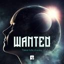Wanted - Take Me Away Original Mix