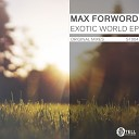 Max Forword - Exotic World Original Mix