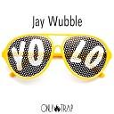 Jay Wubble - Yolo Original Mix
