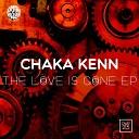Chaka Kenn feat Ole Ass Man - The Love Is Gone Original Mix