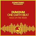 Dum Dum - One Earth Beat Haus On Fire Remix