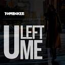 Tom Boxer - U Left Me Original Mix