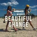 Tom Boxer feat J Warner - Beautiful Change Original Mix