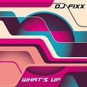 DJ Fix - What s Up Original Mix