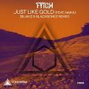 Fytch feat Naika - Just Like Gold Blaikz BlackBonez Remix