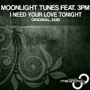 Moonlight Tunes feat 3PM - I Need Your Love Tonight Dub Mix