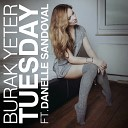 Burak Yeter - Tuesday Ft Danelle Sandoval