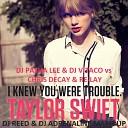 Taylor Swift ft DJ Pasha Lee DJ Vitaco vs Chris Decay Re Lay - I Knew You Were Trouble Dj Reed Dj Adrenaline Mash Up
