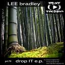 Lee Bradley - Drop It Original Mix