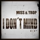 Miss Trop - I Don t Mind Original Mix