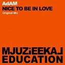 AdAM - Nice To Be In Love Original Mix