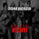 Tom Boxer - Balkan EDM Original Mix