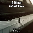 A Mase - Lonely Soul Original Mix