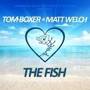 Tom Boxer Matt Welch - The Fish Original Mix