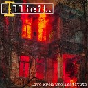 Illicit - Love to Live This Way Live