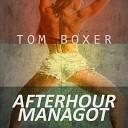 Tom Boxer - Afterhour Managot Original Mix