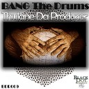 Thulane Da Producer - Bang The Drums Original Mix