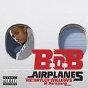 B o B - Airplanes feat Hayley Williams