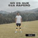 Rix - No Es Que Sea Rapero