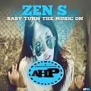 Zen S - Baby Turn The Music On Original Mix