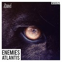 Atlantis - Enemies Original Mix