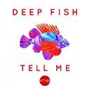 Deep Fish - Tell Me Original Mix